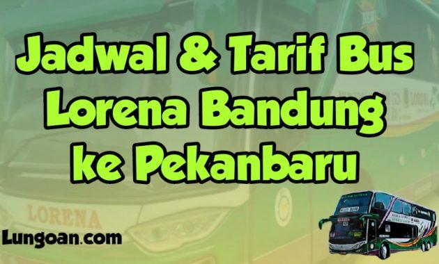 Jadwal Dan Harga Tiket Bus Lorena Bandung Pekanbaru Lungoan