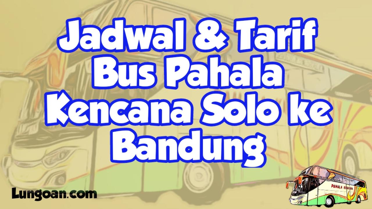 Jadwal Bus Pahala Kencana Solo Bandung
