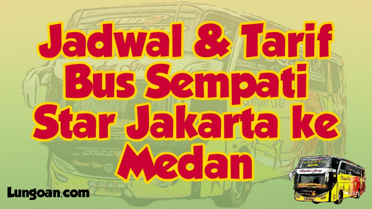 Jadwal Bus Sempati Star Jakarta Medan Lungoan
